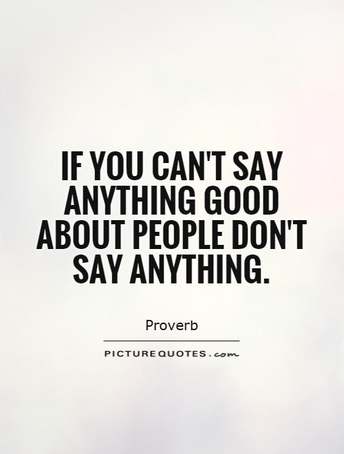 If you can't say anything good about people don't say anything Picture Quote #1