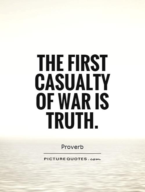 The first casualty of war is truth Picture Quote #1