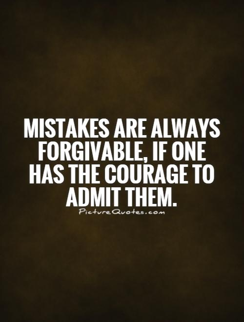 Mistakes are always forgivable, if one has the courage to admit them Picture Quote #1