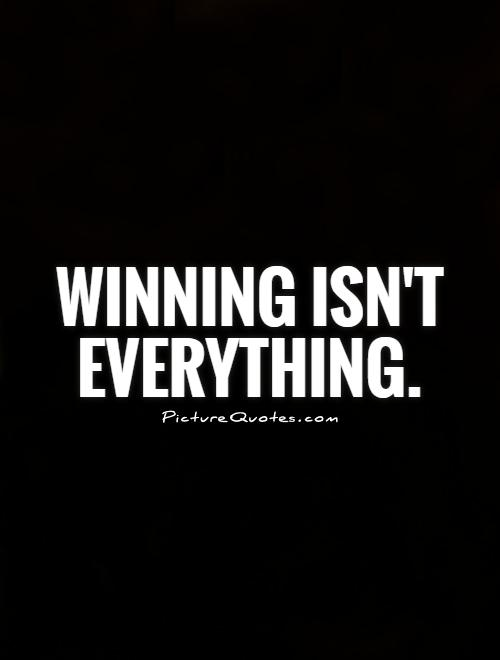 Winning isn't everything Picture Quote #1