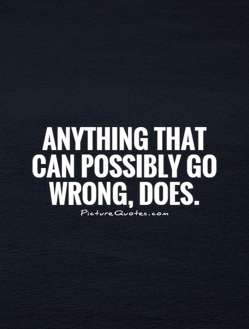 Anything that can possibly go wrong, does Picture Quote #1