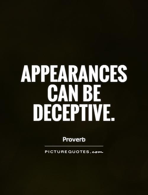 Apearance are deceptive