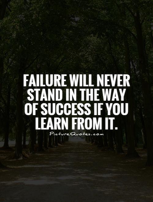 Failure will never stand in the way of success if you learn from it Picture Quote #1