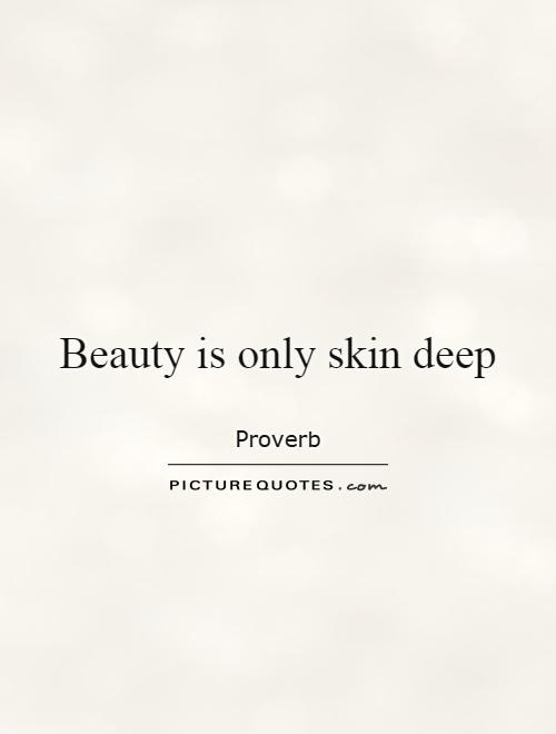 beautiful people quotes sayings beautiful people picture quotes beauty is only skin deep picture quote 1