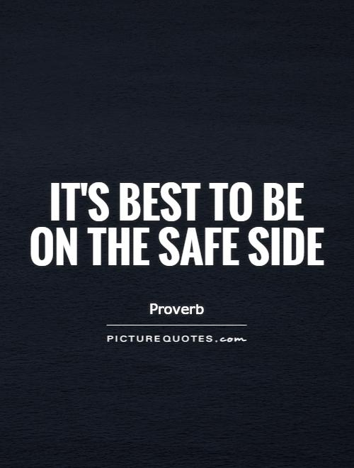 It's best to be on the safe side Picture Quote #1