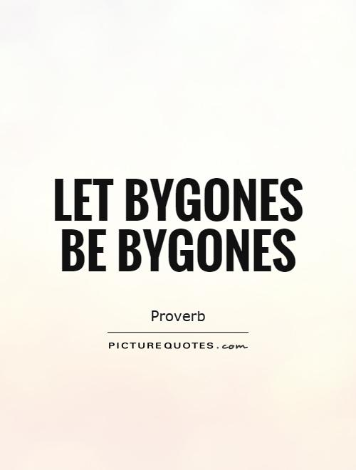 Let bygones be bygones Picture Quote #1