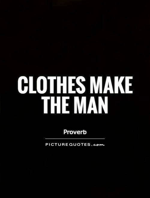 Clothes Make The Man Picture Quotes Cool Make Quotes