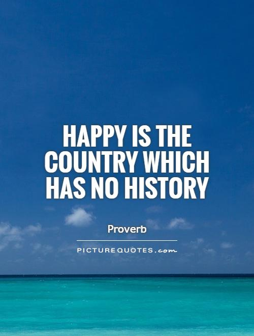 Happy is the country which has no history Picture Quote #1