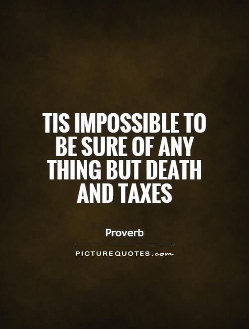 Tis impossible to be sure of any thing but Death and Taxes Picture Quote #1