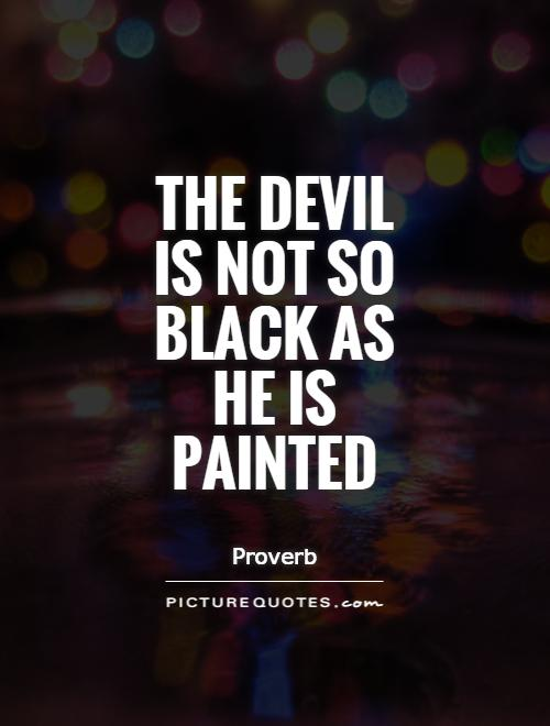 The devil is not so black as he is painted Picture Quote #1