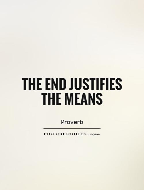 the end justifies the means picture quotes the end justifies the means