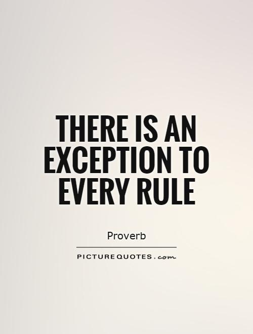 There is an exception to every rule Picture Quote #1