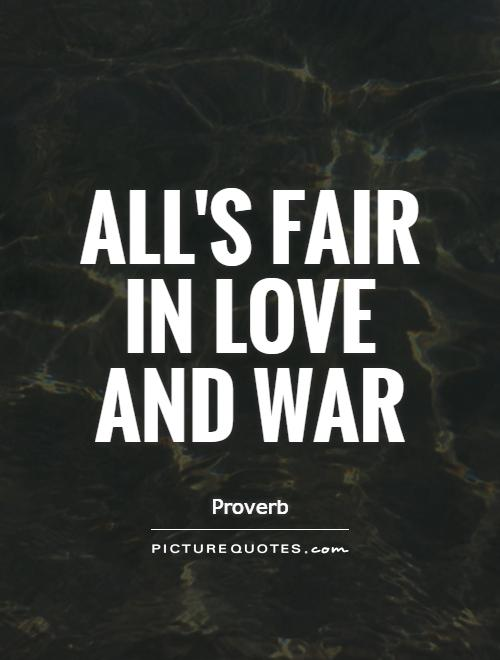 All's fair in love and war Picture Quote #1