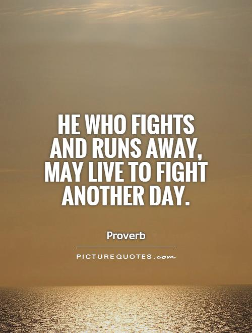 He who fights and runs away, may live to fight another day Picture Quote #1