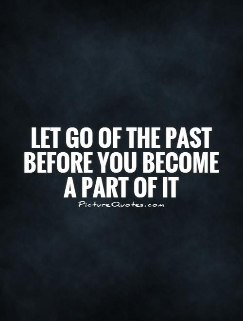 Let Go Of The Past Before You Become A Part Of It Picture Quote #1