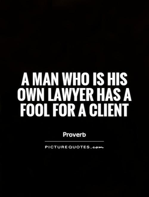 A man who is his own lawyer has a fool for a client Picture Quote #1