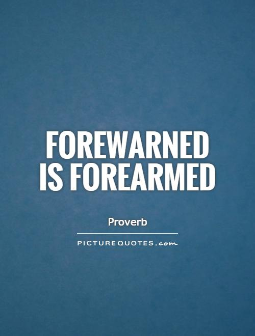 Forewarned is forearmed Picture Quote #1