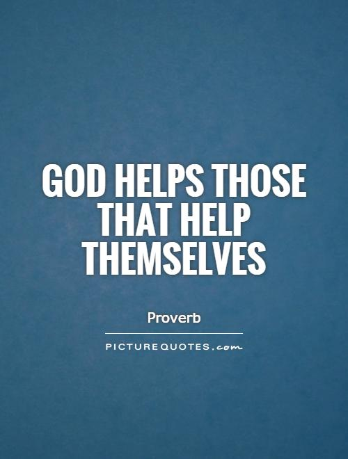 God helps those that help themselves Picture Quote #1