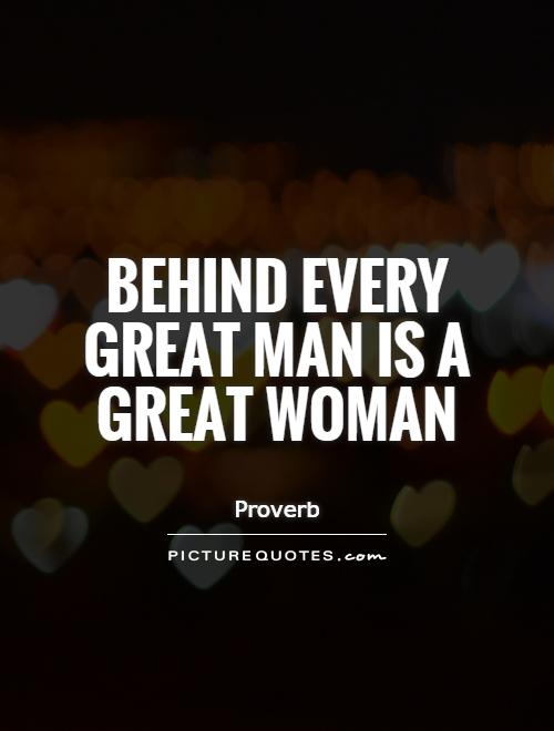 Behind every great man is a great woman Picture Quote #1