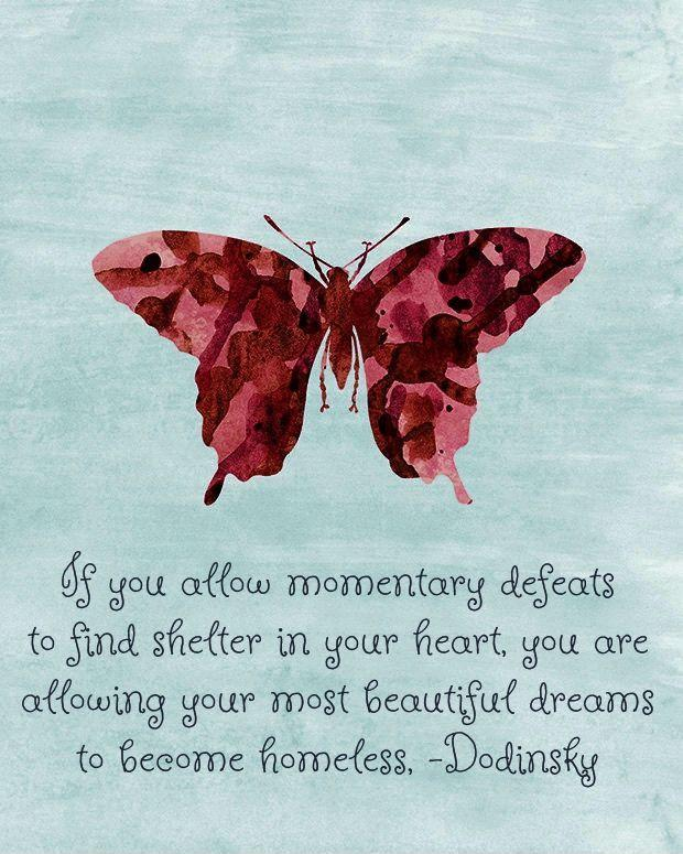 If you allow momentary defeats to find shelter in your heart, you are allowing your most beautiful dreams to become homeless Picture Quote #1