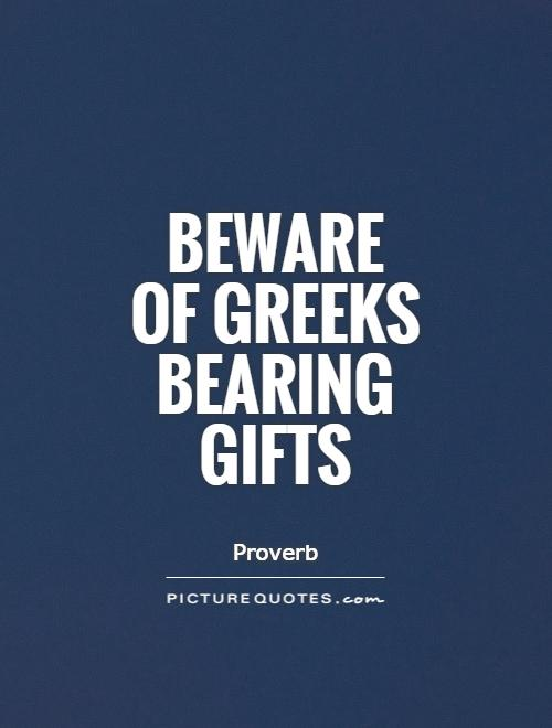 Beware  of Greeks bearing gifts Picture Quote #1