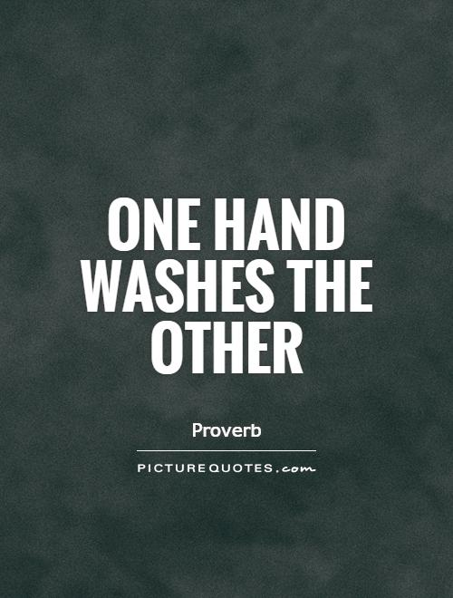 One hand washes the other Picture Quote #1