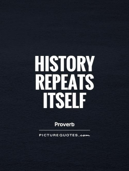 History repeats itself Picture Quote #1