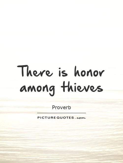 There is honor among thieves Picture Quote #1