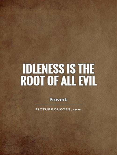 Idleness is the root of all evil Picture Quote #1