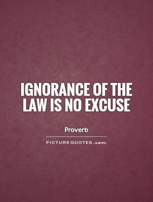 Ignorance of the law is no excuse Picture Quote #1