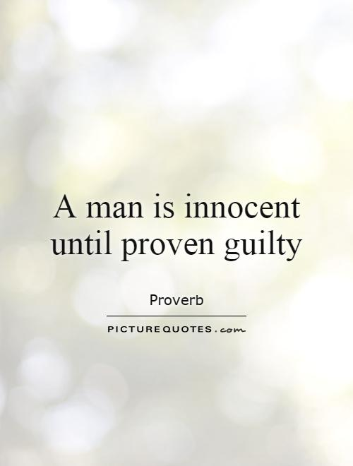A man is innocent until proven guilty Picture Quote #1