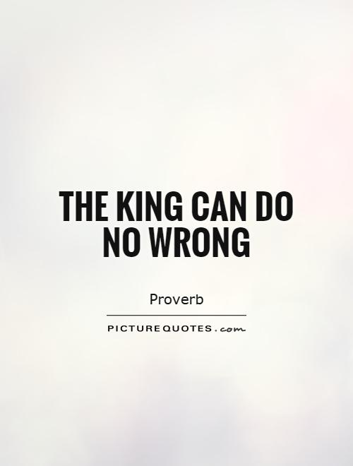 The King can do no wrong Picture Quote #1
