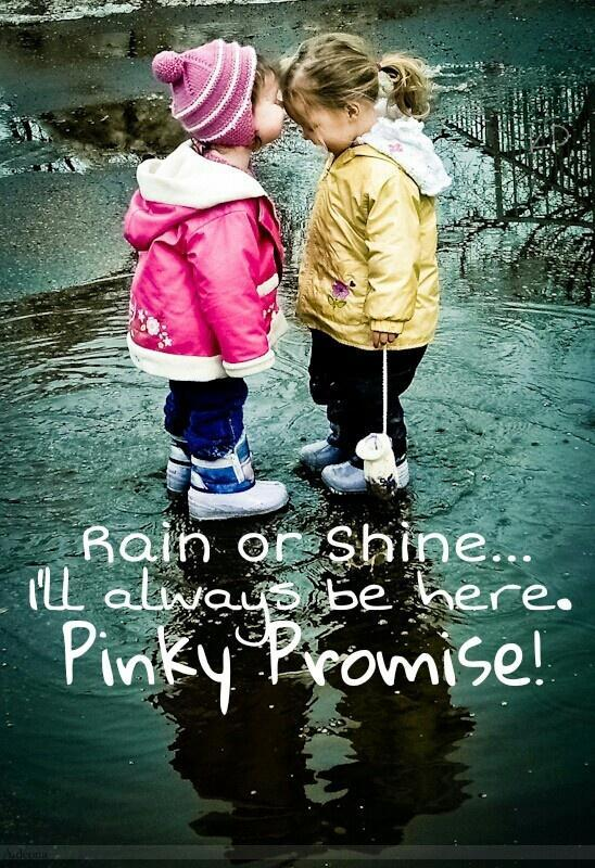 Rain or shine I'll always be here. Pinky promise Picture Quote #1