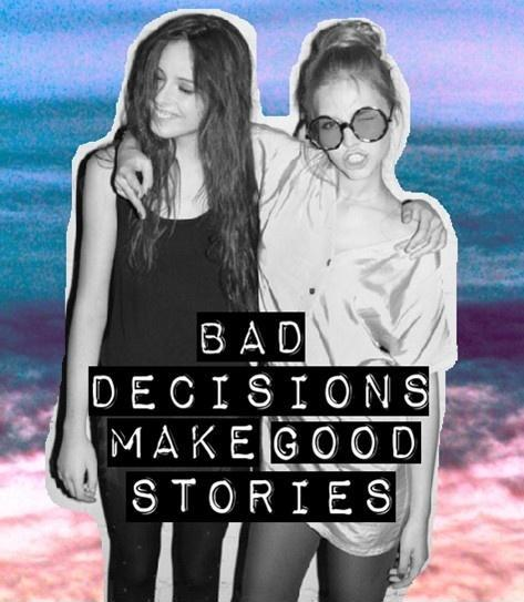 Bad decisions make good stories Picture Quote #1