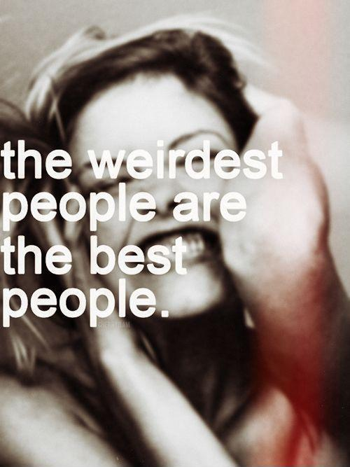 The weirdest people are the best people Picture Quote #1