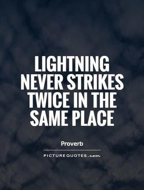 lightning never strikes twice essay The building is struck by lightning anywhere from 25 to 100 times a year, depending on whom you talk to, and took three separate strikes in one night in the spring of 2011.