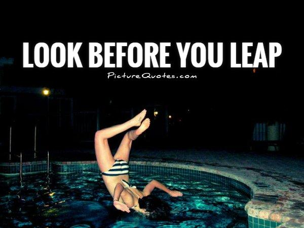 Look before you leap Picture Quote #1