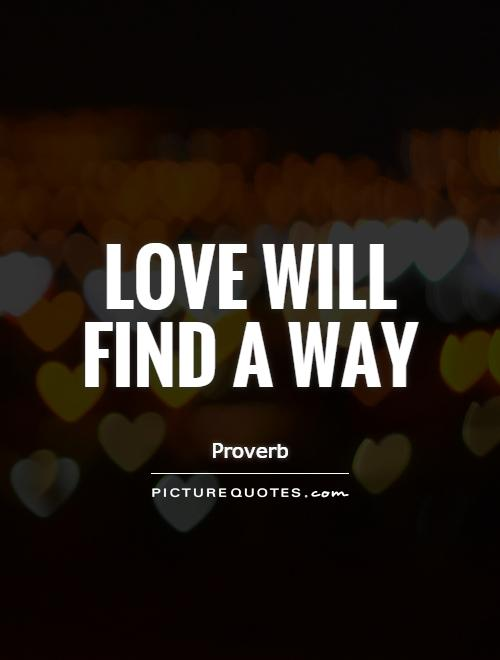 Love will find a way Picture Quote #1