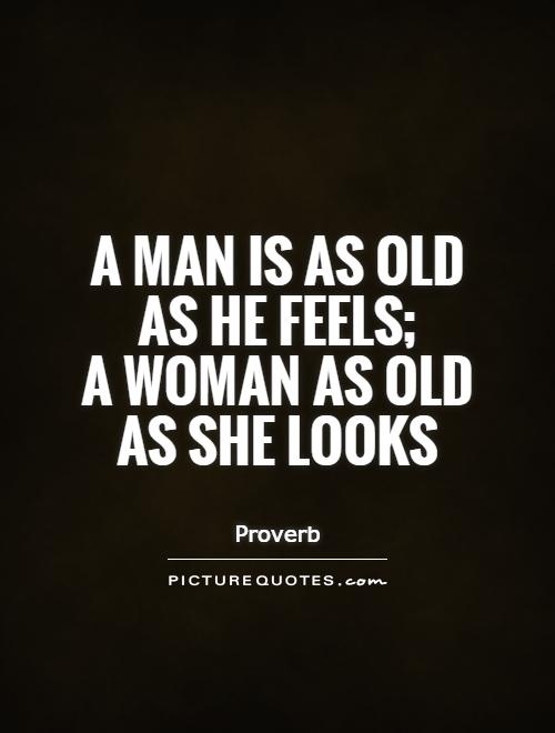 A man is as old as he feels;  a woman as old as she looks Picture Quote #1