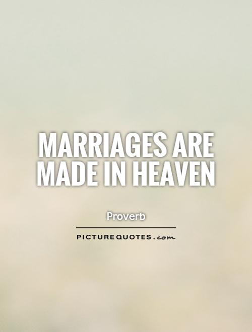 Marriages are made in heaven Picture Quote #1