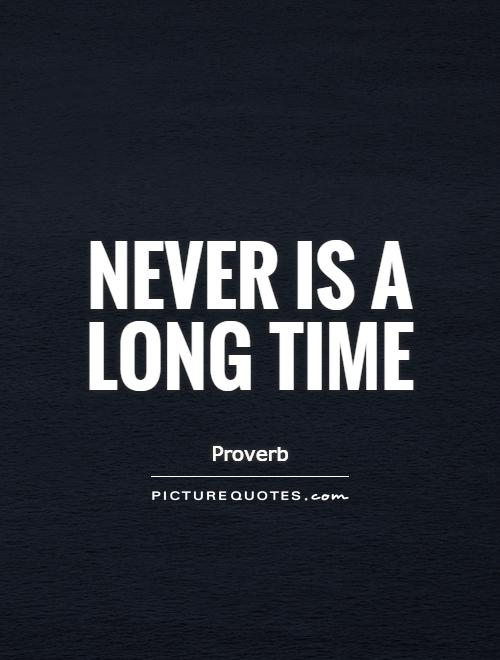 Never is a long time Picture Quote #1