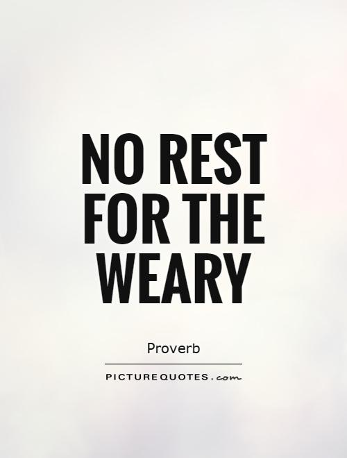 No rest for the weary Picture Quote #1