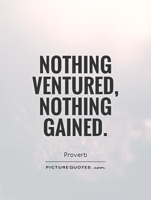 Nothing ventured, nothing gained Picture Quote #1