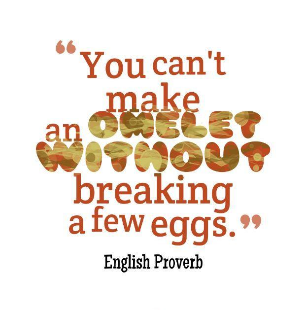 You cannot make an omelette without breaking eggs Picture Quote #1