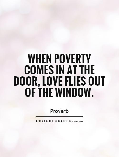 When poverty comes in at the door, love flies out of the window Picture Quote #1