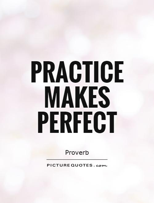 Practice makes perfect Picture Quote #1