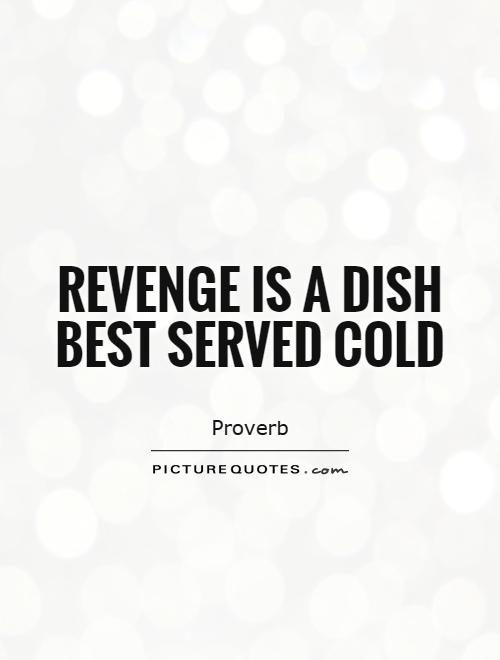 Revenge is a dish best served cold Picture Quote #1
