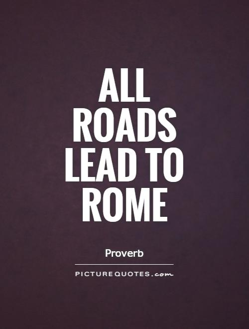 All roads lead to Rome Picture Quote #1