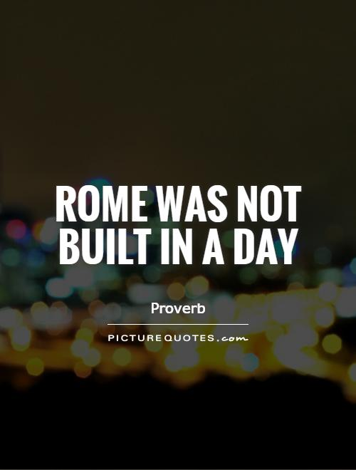 Rome was not built in a day Picture Quote #1