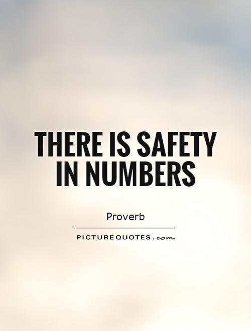 There is safety in numbers Picture Quote #1